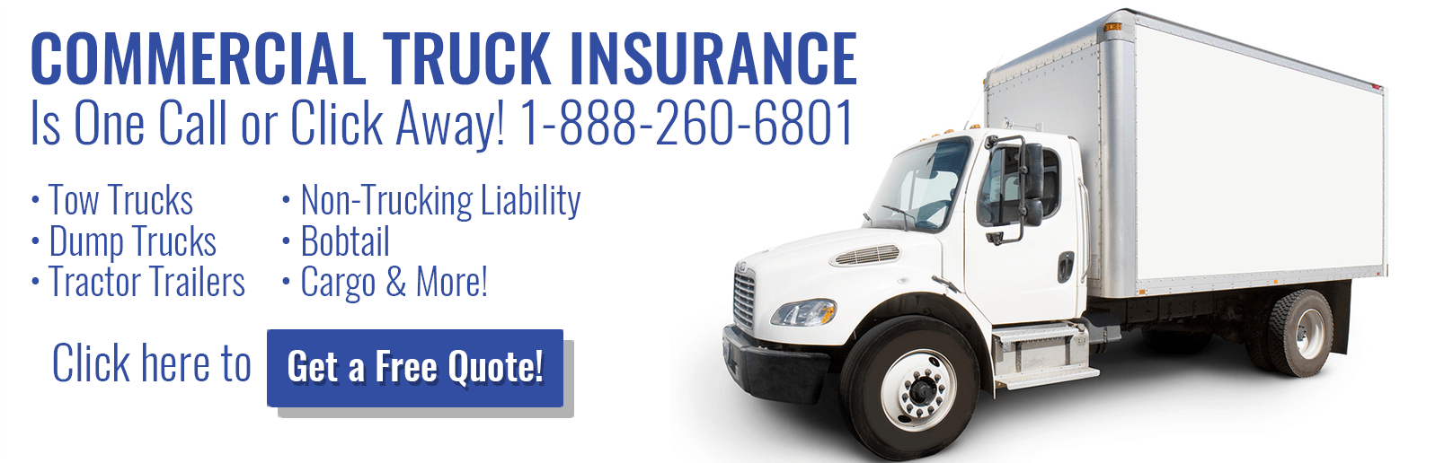 Commercial Truck Insurance Is One Call or Click Away! 1-888-260-6801